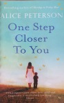 One Step Closer To You by Alice Peterson